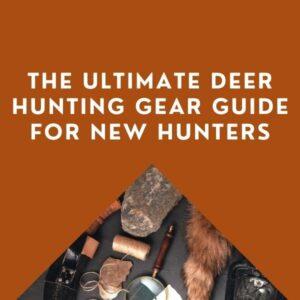 Deer Hunting Gear For New Hunters: Early Season Ultimate Guide