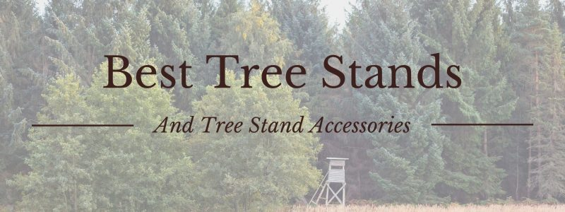 best tree stands and tree stands accessories for deer hunting